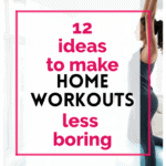 Pinterest pin with woman exercising at home 12 ideas to make home workouts less boring