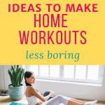 woman working out at home with text overlay 17 home workout ideas to make workouts less boring